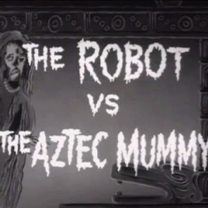 The Robot vs. the Aztec Mummy (1958)